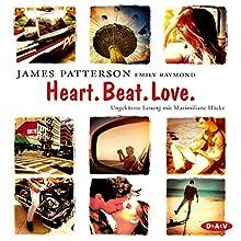 Heart. Beat. Love. (       ungekürzt) von James Patterson, Emily Raymond Gesprochen von: Maximiliane Häcke