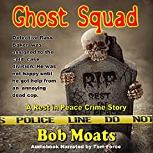 Ghost Squad: A Rest in Peace Crime Story, Book 1 Audiobook by Bob Moats Narrated by Tom Force