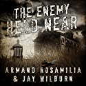 The Enemy Held Near Audiobook by Armand Rosamilia, Jay Wilburn Narrated by Jack Wallen, Jr.
