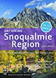 Day Hiking Snoqualmie Region: Cascades Foothills, I-90 Corridor, Alpine Lakes