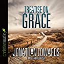 Treatise on Grace Audiobook by Jonathan Edwards Narrated by Gabriel Travesser