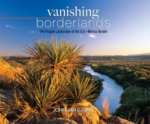 Vanishing Borderlands: The Fragile Landscape of the U.S.-Mexico Border