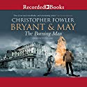 Bryant & May and the Burning Man Audiobook by Christopher Fowler Narrated by Tim Goodman