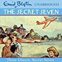 Three Cheers, Secret Seven: Secret Seven, Book 8 (       UNABRIDGED) by Enid Blyton Narrated by Sarah Greene