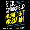 Magnificent Vibration: A Novel (       UNABRIDGED) by Rick Springfield Narrated by Rick Springfield