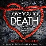 Love You to Death: Detective Ruby Preston Crime Thriller Series, Book 1 | Caroline Mitchell