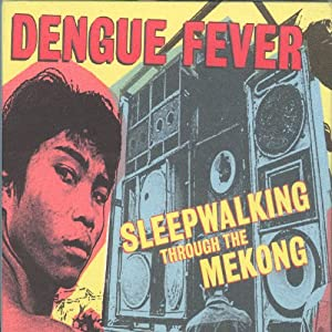 Dengue Fever: Sleepwalking Through the Mekong