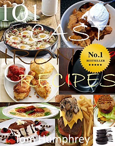 101 CAST IRON RECIPES ( CAST IRON SKILLET & DUTCH OVEN RECIPES) by Tom Humphrey