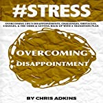 #STRESS: Overcoming Life's Disappointments, Challenges, Obstacles, Changes, and the Odds and Getting Back Up with a Transition Plan | Chris Adkins
