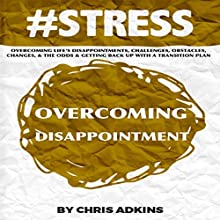 #STRESS: Overcoming Life's Disappointments, Challenges, Obstacles, Changes, and the Odds and Getting Back Up with a Transition Plan (       UNABRIDGED) by Chris Adkins Narrated by Michael Pauley