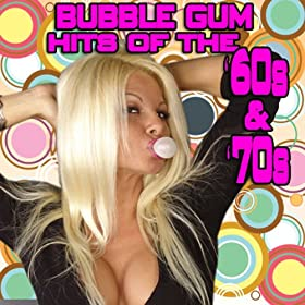 Bubble Gum Hits Of The '60s & '70s (Re-Recorded / Remastered Versions)