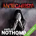 Antéchrista Audiobook by Amélie Nothomb Narrated by Véronique Groux de Miéri