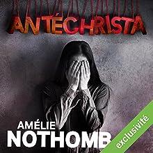 Antéchrista | Livre audio Auteur(s) : Amélie Nothomb Narrateur(s) : Véronique Groux de Miéri