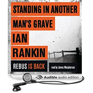 Standing in Another Man's Grave: A Rebus Novel (Unabridged)