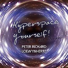 Hyperspace Yourself! Du bist das Wunder...! Hörbuch von Peter Richard Loewynhertz Gesprochen von: Peter Richard Loewynhertz