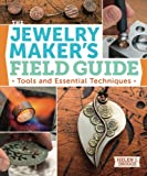 The Jewelry Maker s Field Guide: Tools and Essential Techniques