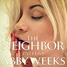 The Neighbor 5: Lust in the Suburbs (       UNABRIDGED) by Abby Weeks Narrated by Bailey Varness
