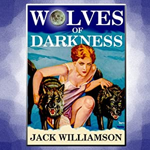 Wolves of Darkness | [Jack Williamson]
