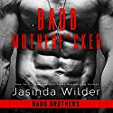 Badd Motherf--ker: Badd Brothers, Book 1 Audiobook by Jasinda Wilder Narrated by Summer Roberts, Tyler Dunn