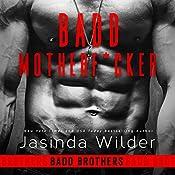 Badd Motherf--ker: Badd Brothers, Book 1 | [Jasinda Wilder]