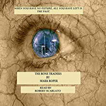 The Bone Traders (       UNABRIDGED) by Mark Roper Narrated by Roberto Scarlato