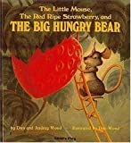 img - for The Little Mouse, the Red Ripe Strawberry, and the Big Hungry Bear by Don Wood (6/1/1984) book / textbook / text book