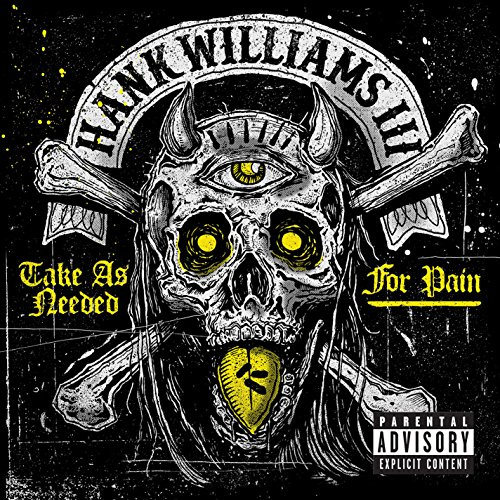 Hank Williams - Take As Needed For Pain (Explicit) - Zortam Music