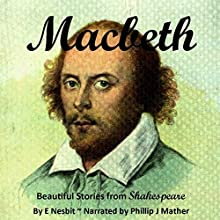 Beautiful Stories from Shakespeare - Macbeth (       UNABRIDGED) by E Nesbit Narrated by Phillip J Mather