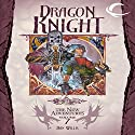 Dragon Knight: Dragonlance: The New Adventures: Dragon Quartet, Book 3 Audiobook by Dan Willis Narrated by Eliza Foss