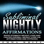 Subliminal Nightly Affirmations: Rapid Stomach Weight Loss and Faster Overall Weight Loss via Affirmations and Hypnosis | Emma White