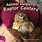 Animal Helpers: Raptor Centers | Jennifer Keats Curtis