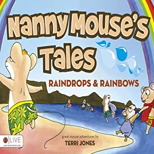 Nanny Mouse's Tales: Raindrops and Rainbows | [Terri Jones]