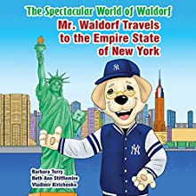 Mr. Waldorf Travels to the Empire State of New York: The Spectacular World of Waldorf Series | Livre audio Auteur(s) : Barbara Terry, Beth Ann Stifflemire Narrateur(s) : June Angela