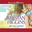All I Ever Wanted Audiobook by Kristan Higgins Narrated by Xe Sands