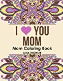 Mom Coloring Book: I Love You Mom: Beautiful and Relaxing Coloring Book Gift for Mom, Grandma, and other Mothers - Perfect Mom Gift for Birthday, Mother's Day and Other Special Occasions (print edition)