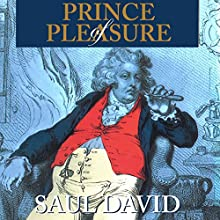 Prince of Pleasure: The Prince of Wales and the Making of the Regency (       UNABRIDGED) by Saul David Narrated by Sam Devereaux