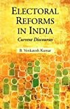 Electoral Reforms in India: Current Discourses