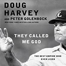 They Called Me God: The Best Umpire Who Ever Lived (       UNABRIDGED) by Doug Harvey, Peter Golenbock Narrated by Robert Brown