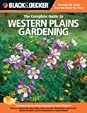 Black & Decker The Complete Guide to Western Plains Gardening: Techniques for Growing Landscape & Garden Plants in Montana, Colorado, Wyoming, ... Alberta (Black & Decker Complete Guide)