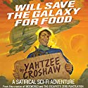 Will Save the Galaxy for Food Audiobook by Yahtzee Croshaw Narrated by Yahtzee Croshaw