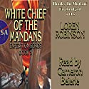 White Chief of the Mandans (       UNABRIDGED) by Loren Robinson Narrated by Cameron Beierle