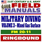 echange, troc U.S. Army - 21st Century U.S. Army Field Manuals: Military Diving, FM 20-11, Volume 3, Mixed Gas Surface Diving Operations, Theory, Saturat