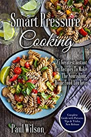 Smart Pressure Cooking: 25 Greatest Instant Pot Recipes To Make The Nourishing, Home Food You love