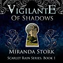 Vigilante of Shadows: Scarlet Rain, Book 1 (       UNABRIDGED) by Miranda Stork Narrated by Matthew Lloyd Davies