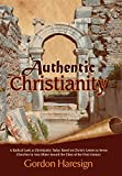 img - for Authentic Christianity: A Radical Look at Christianity Today Based on Christ's Letters to Seven Churches in Asia Minor Toward the Close of the book / textbook / text book
