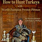 How to Hunt Turkeys with World Champion Preston Pittman | John E. Phillips