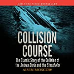 Collision Course: The Classic Story of the Collision of the Andrea Doria and the Stockholm | Alvin Moscow