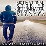 Never Give Up: Motivational Stories of Determination, Perseverance and Success | Kevin Johnson