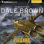 Piranha: A Dreamland Thriller | Dale Brown,Jim DeFelice