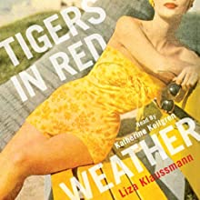 Tigers in Red Weather (       UNABRIDGED) by Liza Klaussmann Narrated by Katherine Kellgren